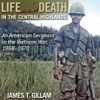 Life and Death in the Central Highlands: An American Sergeant in the Vietnam War, 1968-1970 (North Texas Military Biography and Memoir Series) (Unabridged) AudioBook Download