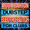 Moombahton Dubstep Electro-Glitch for Clubs