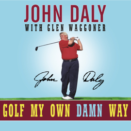 Golf My Own Damn Way: A Real Guy's Guide to Chopping 10 Strokes Off Your Score (Unabridged) audiobook