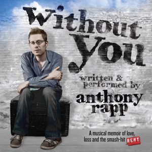 Anthony Rapp - Without You (A Musical Memoir)