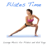 Pilates Time: Lounge Music for Pilates and Hot Yoga, Sport Music for Gym - Pilates Trainer