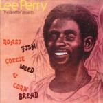 "Lee ""Scratch"" Perry & The Upsetters - Roast Fish & Cornbread"