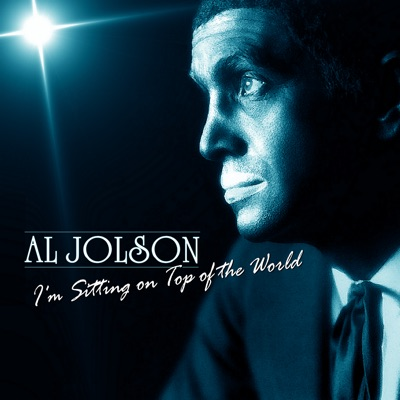 I'm Sitting On Top of the World - Al Jolson