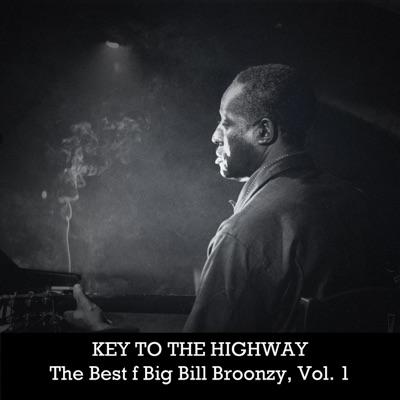 Key to the Highway: The Best of Big Bill Broonzy, Vol. 1 - Big Bill Broonzy