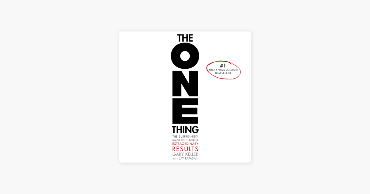 The ONE Thing: The Surprisingly Simple Truth Behind Extraordinary Results (Unabridged) - Gary Keller & Jay Papasan