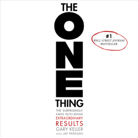 The ONE Thing: The Surprisingly Simple Truth Behind Extraordinary Results (Unabridged) - Gary Keller & Jay Papasan mp3 download