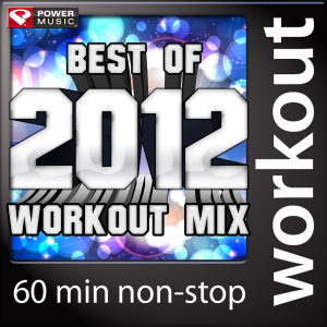Power Music Workout - Best of 2012 Workout Mix (60 Min Non-Stop Workout Mix - 130 BPM)