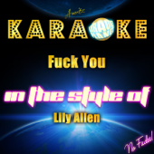 Fuck You (In the Style of Lily Allen) [Karaoke Version]