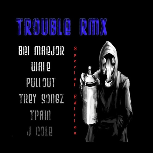 Trouble (Rmx) [feat. Pullout, Bei Maejor, TreySong, T-Pain, Wale & J.Cole] - Single