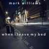 When I Leave My Bed - Single, Mark Williams