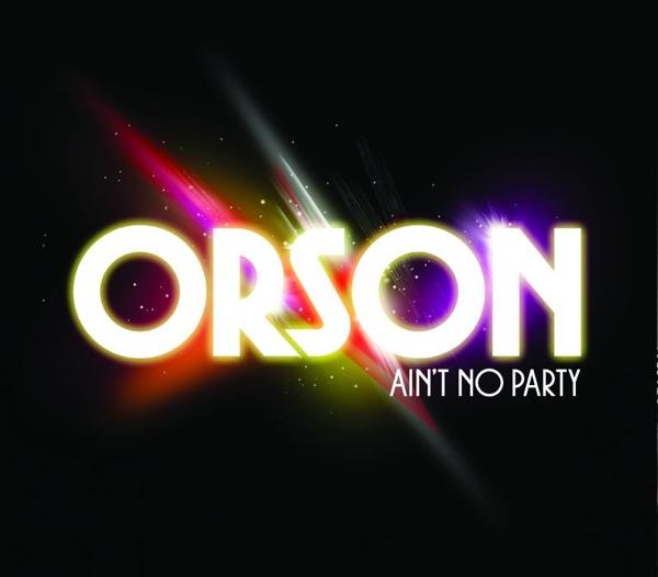 Orson - Ain't No Party
