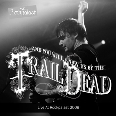 Live At Rockpalast (Live in Cologne 14. 05. 2009) - And You Will Know Us By The Trail Of Dead