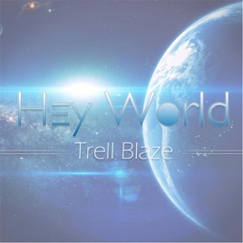 Trell Blazeの「Hey World - Sin...