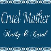 Cruel Mother - Kathy & Carol