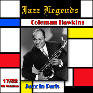 Coleman Hawkins - Jazz Legends (Légendes du jazz), Vol. 17/32: Coleman Hawkins - Jazz in Paris