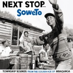 Next Stop... Soweto - Township Sounds from the Golden Age of Mbaqanga