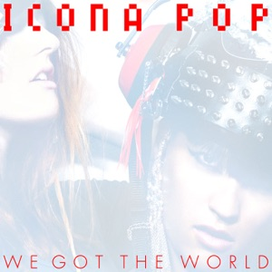 Icona Pop - We Got the World