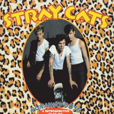 Runaway Boys: A Retrospective '81 To '92 - Stray Cats