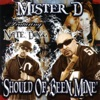 Should of Been Mine (feat. Nate Dogg), Mister D