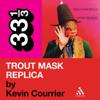 Kevin Courrier - Captain Beefheart's 'Trout Mask Replica' (33 1/3 Series) (Unabridged)  artwork