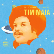 World Psychedelic Classics 4: Nobody Can Live Forever - The Existential Soul of Tim Maia - Tim Maia - Tim Maia