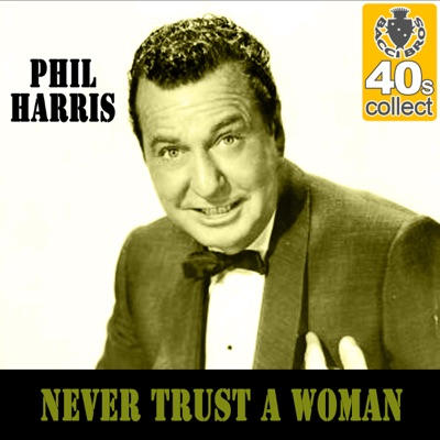 Never Trust a Woman (Remastered) - Single - Phil Harris
