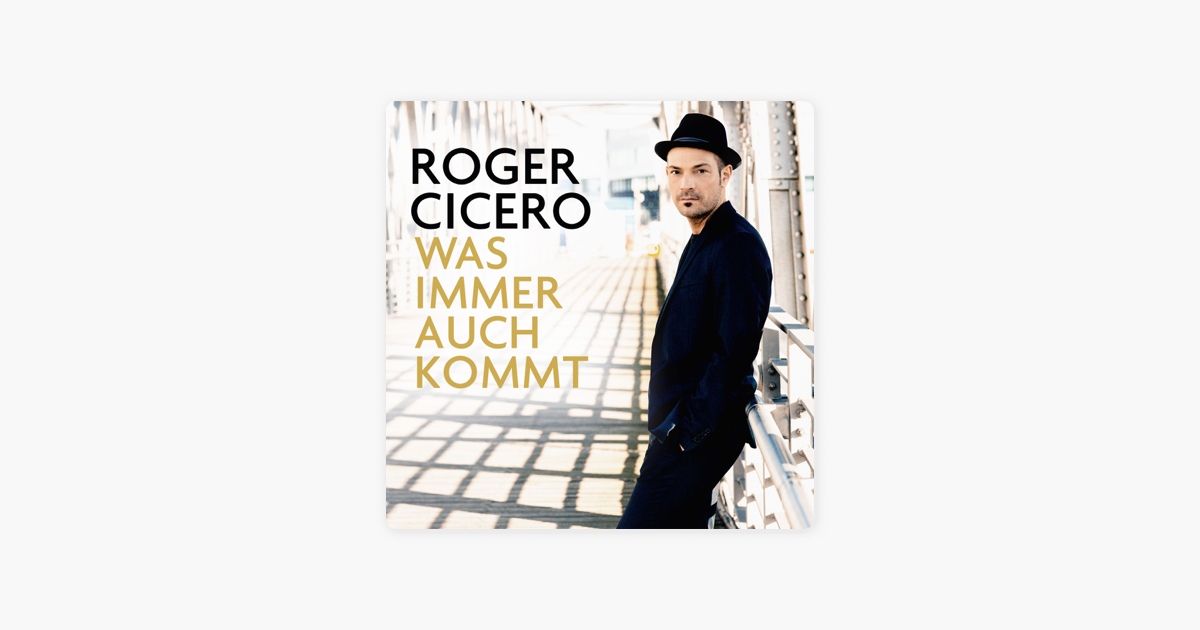 Was Immer Auch Kommt By Roger Cicero On Itunes