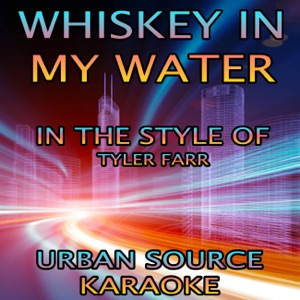Urban Source Karaoke - Whiskey in My Water (In the Style of Tyler Farr)