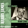 Jazz Figures / Harry James, Volume 1 (1937-1939), Harry James & Harry James and His Orchestra