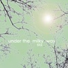 Under the Milky Way - Single ジャケット写真