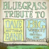 The Bluegrass Tribute to Dave Matthews Band s Big Whiskey and The GrooGrux King