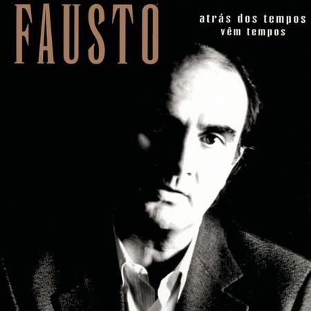 Fausto - 'Atrás dos tempos vêm tempos'