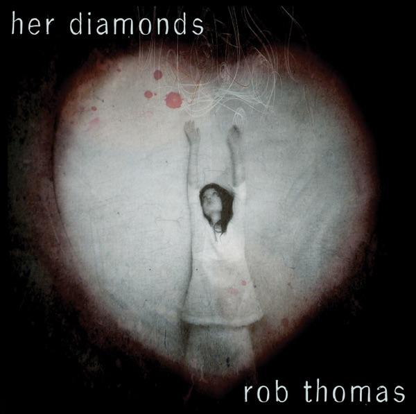 Rob Thomas - Her Diamonds
