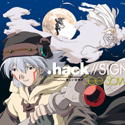 TV Tokyo Animation .Hack//Sign Opening Theme Obsession / Ending Theme Yasashii Yoake - Single - See-Saw