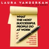 What the Most Successful People Do at Work: A Short Guide to Making Over Your Career  (Unabridged) AudioBook Download