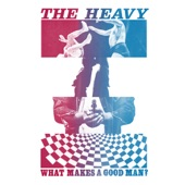 The Heavy - What Makes A Good Man?
