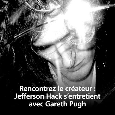 Rencontrez le créateur : Jefferson Hack s'entretient avec Gareth Pugh