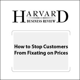 How to Stop Customers from Fixating on Price (Unabridged) - Marco Bertini, Luc Wathieu mp3 listen download