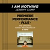 Premiere Performance Plus: I Am Nothing - EP, Jeremy Camp