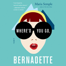 Where'd You Go, Bernadette: A Novel (Unabridged) audiobook