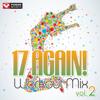 17 Again! Workout Mix, Vol. 2 (60 Min Non-Stop Workout Mix) [128 BPM] - Power Music Workout