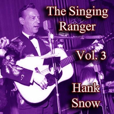 The Singing Ranger, Vol. 3 - Hank Snow