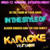 In the Palm of Your Hand (In the Style of Alison Krauss and the Cox Family) [Karaoke Version]