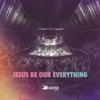 Jesus Be Our Everything - Arise Church