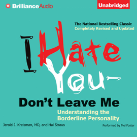 I Hate You - Don't Leave Me: Understanding the Borderline Personality (Unabridged) audiobook
