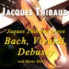 Jacques Thibaud Plays Bach, Vivaldi, Debussy and Many More ジャケット写真