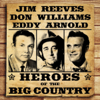 Heroes Of The Big Country - Reeves, Williams, Arnold - Jim Reeves, Eddy Arnold & Don Williams