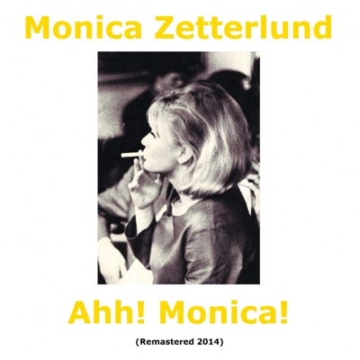 Ahh! Monica! (Remastered) - Monica Zetterlund