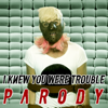 I Knew You Were Trouble Parody - Bart Baker