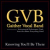 Knowing You'll Be There (Performance Tracks) - EP, Gaither Vocal Band